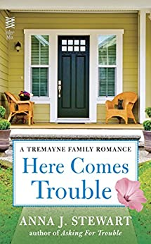 Here Comes Trouble (A Tremayne Family Romance Book 2) by [Stewart, Anna J.]