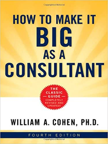 How To Make It Big As A Consultant Cohen William 9780814410325 Amazon Com Books