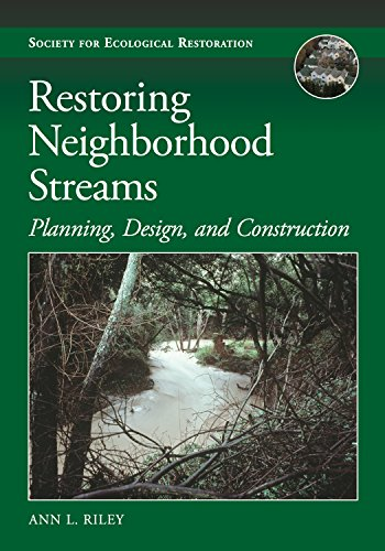 - Restoring Neighborhood Streams: Planning, Design, and Construction (The Science and Practice of Ecological Restoration Series)