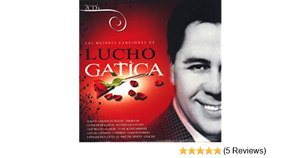 Las Mejores Canciones de Lucho Gatica (The Best Songs Of ...