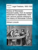 History of Worcester, Massachusetts: From Its Earliest Settlement to September, 1836 with Various Notices Relating to the History of Worcester County by William Lincoln front cover
