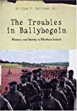 img - for The Troubles in Ballybogoin: Memory and Identity in Northern Ireland by William F. Kelleher Jr. (2004-08-20) book / textbook / text book