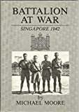 Battalion at War : Singapore 1942, Moore, Michael, 0947893113