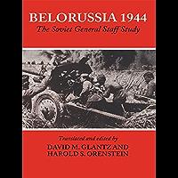 Belorussia 1944: The Soviet General Staff Study (Soviet (Russian) Study of War Book 12)