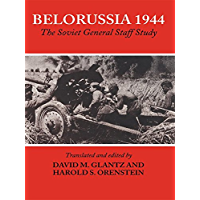 Belorussia 1944: The Soviet General Staff Study (Soviet (Russian) Study of War Book 12)