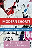 Modern Shorts: 18 Short Stories From Fiction Attic Press (Fiction Attic Press Annual Short Story Anthology) (Volume 1)