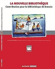 La Nouvelle Bibliotheque - Contribution pour la Bibliotheque de Demain par Claude Poissenot