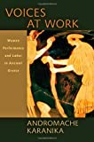Voices at Work : Women, Performance, and Labor in Ancient Greece, Karanika, Andromache, 1421412551