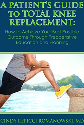 A Patient's Guide to Total Knee Replacement: How to Achieve Your Best Possible Outcome Through Preoperative Education and Planning