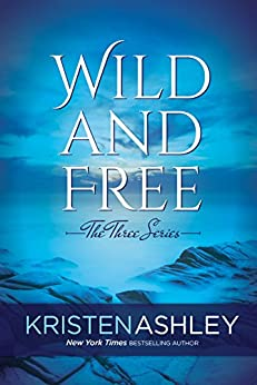 Wild and Free (The Three Series Book 3) by [Ashley, Kristen]