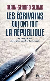 Les écrivains qui ont fait la République : Le trésor caché : Des origines au début du XIXe siècle par Alain-Gérard Slama
