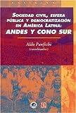Sociedad civil, esfera pública y democratización en América Latina: Andes y Cono Sur