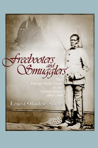 Freebooters and Smugglers: The Foreign Slave Trade in the United States after 1808