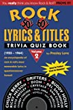Rock Lyrics & Titles: Trivia Quiz Book: 50's & 60's: Volume 2: (1955 ? 1964) An encyclopedia of rock & roll?s most memorable lyrics in question/answer format!