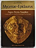 Mycenae-Epidaurus Argos-Tiryns-Nauplion A complete guide to the museums and archaeological sites of the Argolid