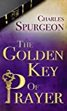 The Golden Key of Prayer, Charles H. Spurgeon, 0883683504