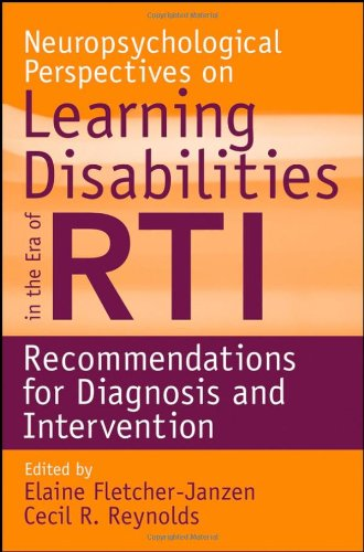 Neuropsychological Perspectives on Learning Disabilities in the Era of RTI: Recommendations for Diagnosis and Interventi
