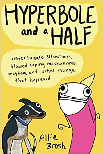 [By Allie Brosh] Hyperbole and a Half: Unfortunate Situations, Flawed Coping Mechanisms, Mayhem, and Other Things That Happened-[Hardcover] Best selling book for |Educational & Nonfiction Graphic Novels|