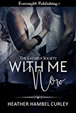 With Me Now (The Lazarus Society Book 1)