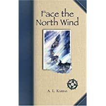 Face the North Wind: Written by A. L. Karras, 2005 Edition, Publisher: Fitzhenry & Whiteside [Paperback]