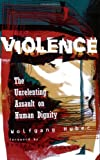img - for Violence: The Unrelenting Assault on Human Dignity book / textbook / text book