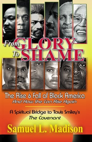 Search : From Glory to Shame: The Rise & Fall of Black America (And How She Can Rise Again) A Spiritual Bridge to Tavis Smiley's The Covenant