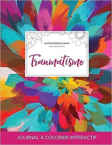 Livres Journal de Coloration Adulte: Traumatisme (Illustrations de Safari, Salve de Couleurs) pdf