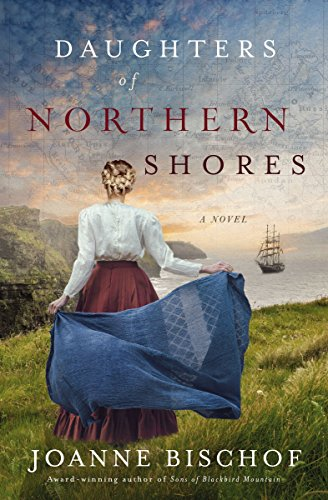 Daughters of Northern Shores (A Blackbird Mountain Novel Book 2) by [Bischof, Joanne]