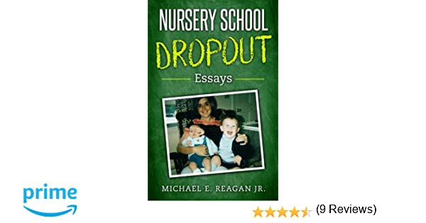 Personal Essay Samples For High School Nursery School Dropout Essays Michael E Reagan Jr   Amazoncom Books Example Of Thesis Statement In An Essay also Process Essay Thesis Nursery School Dropout Essays Michael E Reagan Jr  Proposal Essay Example