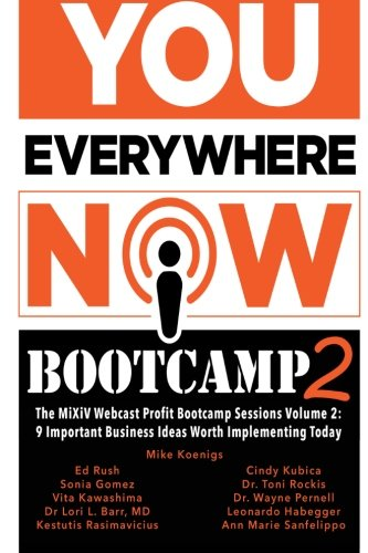 You Everywhere Now Bootcamp 2: The MiXiV Webcast Profit Bootcamp Sessions Volume 2: 9 Important Life and Business Ideas Worth