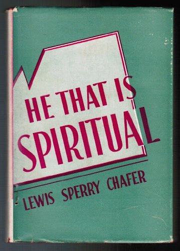 Dallas Chafer (HE THAT IS SPIRITUAL by Lewis Sperry Chafer D.D., LITT. D., President of Dallas Theological Seminary, Professor of Systematic Theology, Editor of Bibliothica Sacra (Hardcover 193 pages including Index))