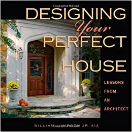 designing your perfect house william j hirsch jr aia 9780979882036 amazoncom books - Books On Home Design