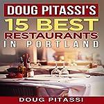 Doug Pitassi's 15 Best Restaurants in Portland | Doug Pitassi