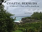 Coastal Bermuda 10 Walks and 73 Plants... you'll see along the Way, Amy K. Pearson, 0615205305