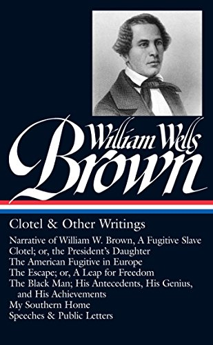 William Wells Brown: Clotel & Other Writings (LOA #247): Narrative of W. W. Brown, a Fugitive Slave / Clotel; or, the President
