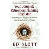 Your Complete Retirement Planning Road Map: A Comprehensive Action Plan for Securing IRAs, 401(k)s, and Other Retirement Plan