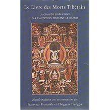 Le Livre des morts tibétain: La grande libération par l'audition pendant le bardó