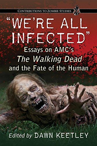 We're All Infected: Essays on AMC's the Walking Dead and the Fate of the Human [Dawn Keetley] (Tapa Blanda)