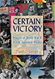 Certain Victory : Images of World War II in the Japanese Media, Earhart, David C., 0765617765