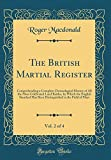 The British Martial Register, Vol. 2 of 4: Comprehending a Complete Chronological History of All the Most Celebrated Land Battles, by Which the ... in the Field of Mars (Classic Reprint)