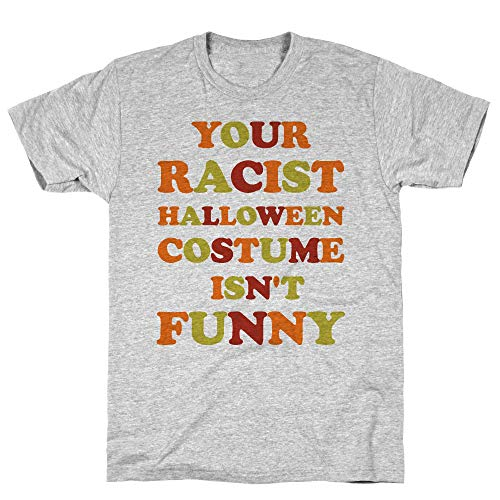 LookHUMAN Your Racist Halloween Costume Isn't Funny 2X Athletic Gray Men's Cotton Tee