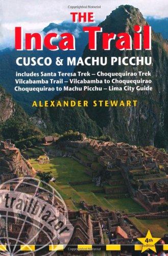 Download Inca Trail, Cusco & Machu Picchu, 4th: includes Santa Teresa Trek, Choquequirao Trek, Vilcabamba Trail & Lima City Guide (Trailblazer) pdf epub
