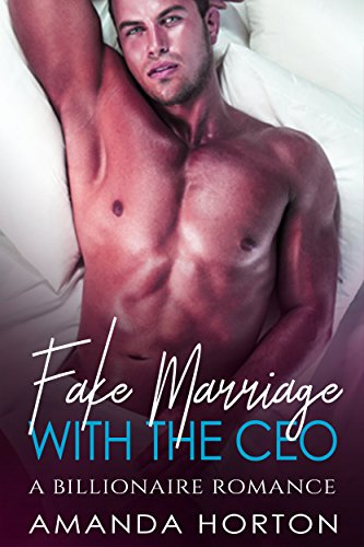 Fake Marriage with the CEO (A Billionaire Romance) by [Horton, Amanda]