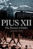 Pius XII : The Hound of Hitler, Noel, Gerard, 1441136290