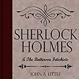 Sherlock Holmes and the Battersea Fetishists: The Final Tales of Sherlock Holmes, Book 10