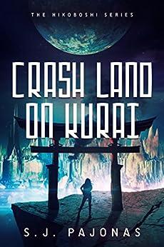Crash Land on Kurai (The Hikoboshi Series Book 1) by [Pajonas, S. J.]