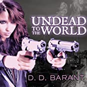 Undead to the World: Bloodhound Files, Book 6 | D. D. Barant