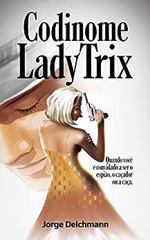 Codinome Lady Trix por [Deichmann, Jorge]