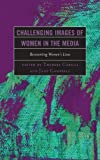 Challenging Images of Women in the Media : Reinventing Women's Lives, , 0739176986