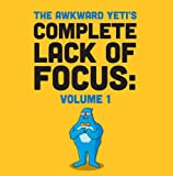 The Awkward Yeti's Complete Lack of Focus: Volume 1